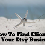 How To Find Clients For Your Etsy Business